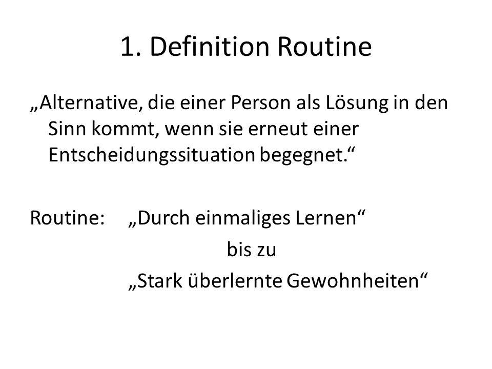 """1. Definition Routine """"Alternative, die einer Person als Lösung in den Sinn kommt, wenn sie erneut einer Entscheidungssituation begegnet."""" Routine: """"D"""