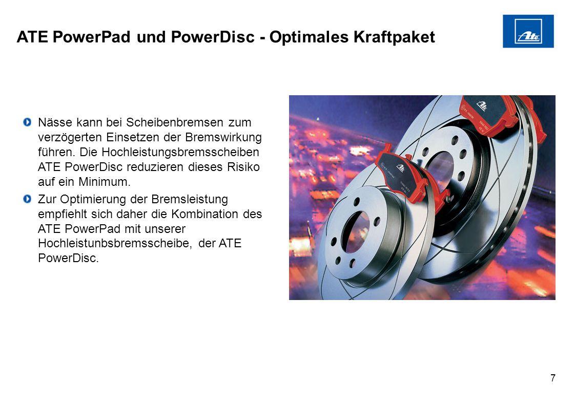 7 ATE PowerPad und PowerDisc - Optimales Kraftpaket Nässe kann bei Scheibenbremsen zum verzögerten Einsetzen der Bremswirkung führen. Die Hochleistung