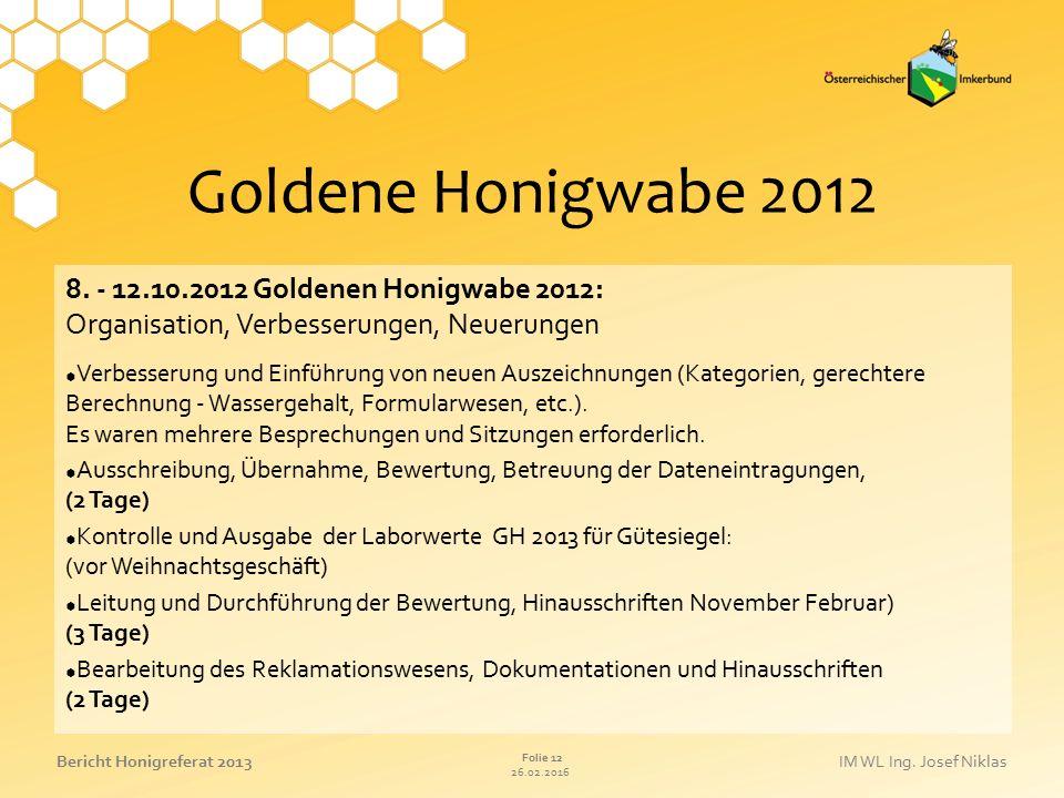 26.02.2016 Folie 12 Bericht Honigreferat 2013IM WL Ing. Josef Niklas Goldene Honigwabe 2012 8. - 12.10.2012 Goldenen Honigwabe 2012: Organisation, Ver