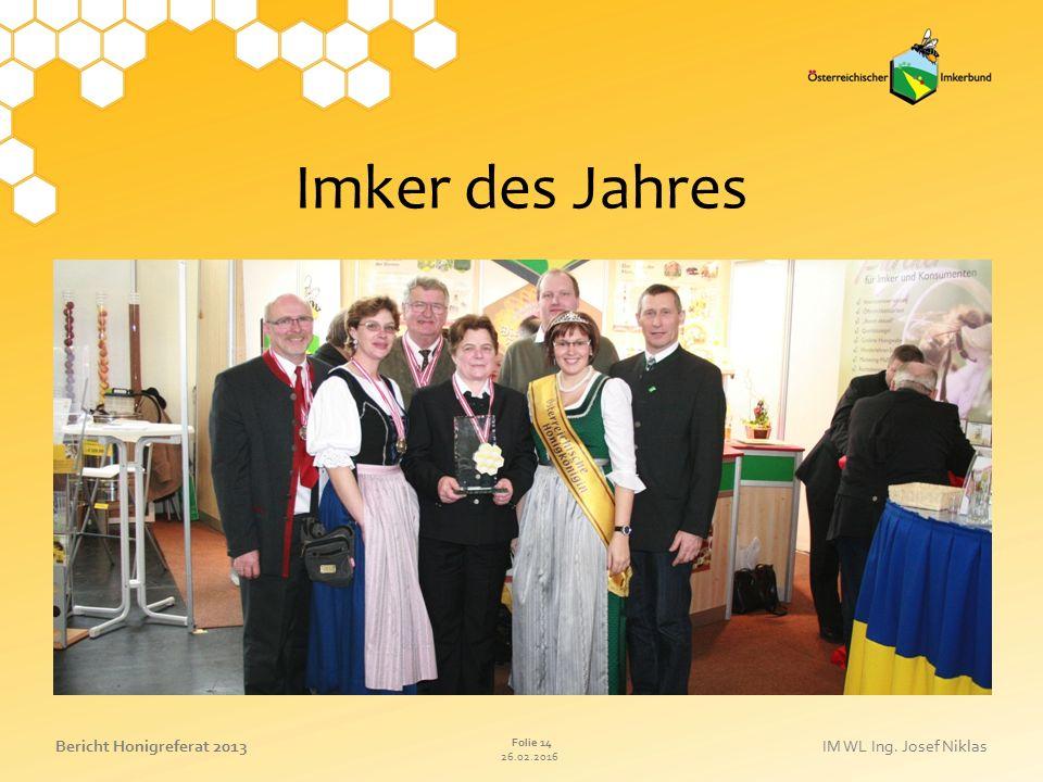 26.02.2016 Folie 14 Bericht Honigreferat 2013IM WL Ing. Josef Niklas Imker des Jahres