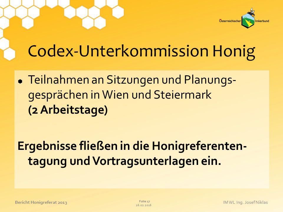 26.02.2016 Folie 17 Bericht Honigreferat 2013IM WL Ing. Josef Niklas Codex-Unterkommission Honig  Teilnahmen an Sitzungen und Planungs- gesprächen in