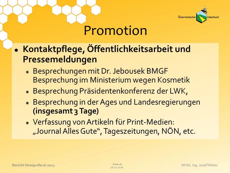 26.02.2016 Folie 18 Bericht Honigreferat 2013IM WL Ing. Josef Niklas Promotion  Kontaktpflege, Öffentlichkeitsarbeit und Pressemeldungen  Besprechun