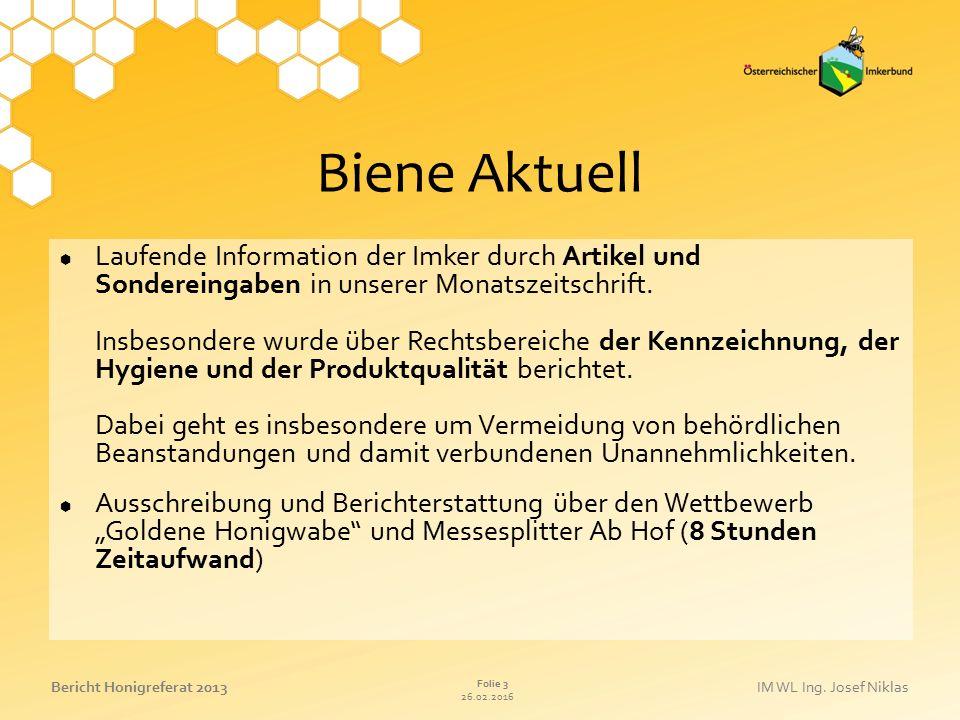 26.02.2016 Folie 3 Bericht Honigreferat 2013IM WL Ing. Josef Niklas Biene Aktuell  Laufende Information der Imker durch Artikel und Sondereingaben in