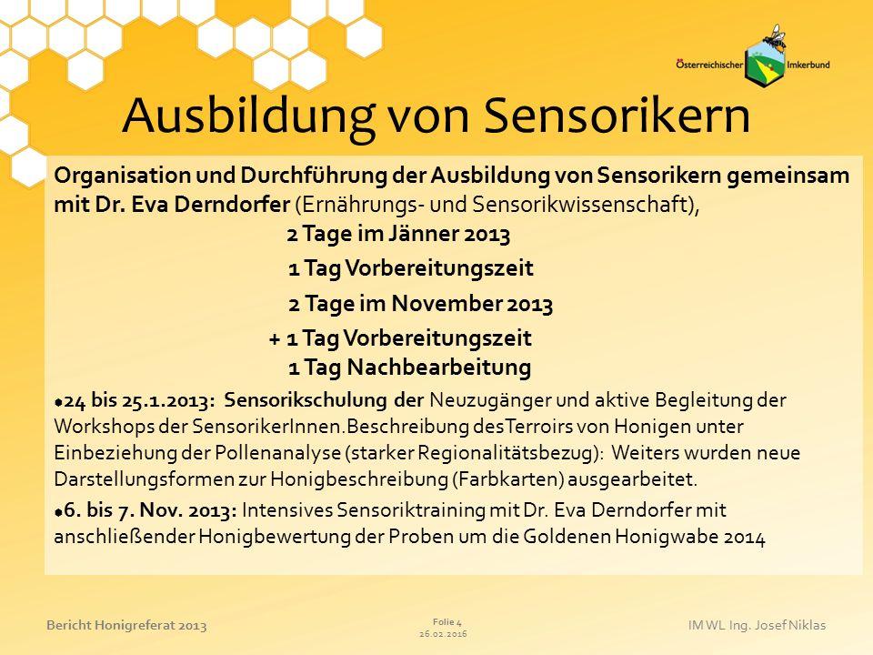 26.02.2016 Folie 4 Bericht Honigreferat 2013IM WL Ing. Josef Niklas Ausbildung von Sensorikern Organisation und Durchführung der Ausbildung von Sensor