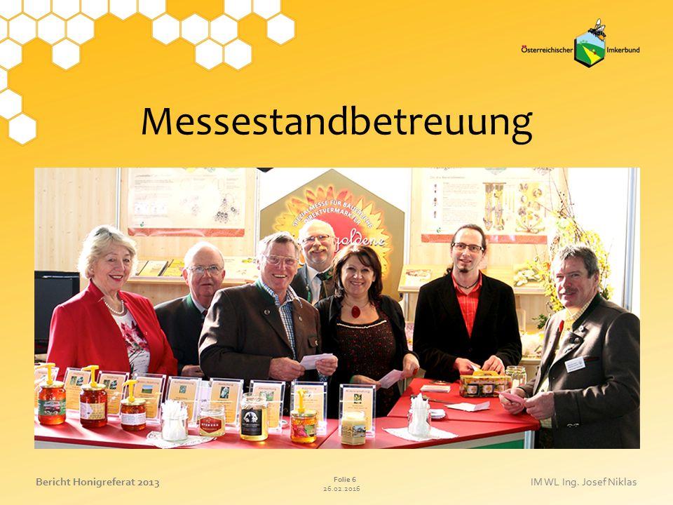26.02.2016 Folie 6 Bericht Honigreferat 2013IM WL Ing. Josef Niklas Messestandbetreuung