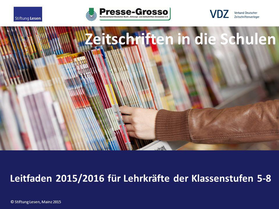 Leitfaden 2015/2016 für Lehrkräfte der Klassenstufen 5-8 Zeitschriften in die Schulen © Stiftung Lesen, Mainz 2015