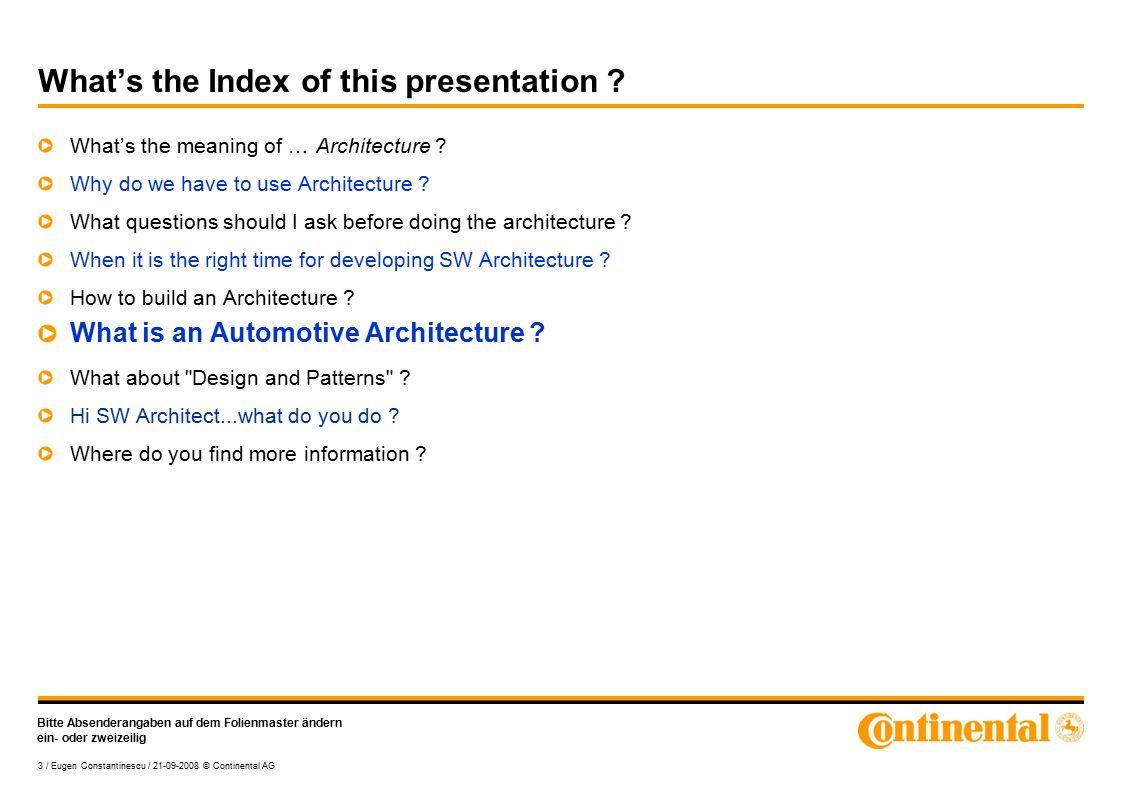 Bitte Absenderangaben auf dem Folienmaster ändern ein- oder zweizeilig 3 / Eugen Constantinescu / 21-09-2008 © Continental AG What's the Index of this presentation .