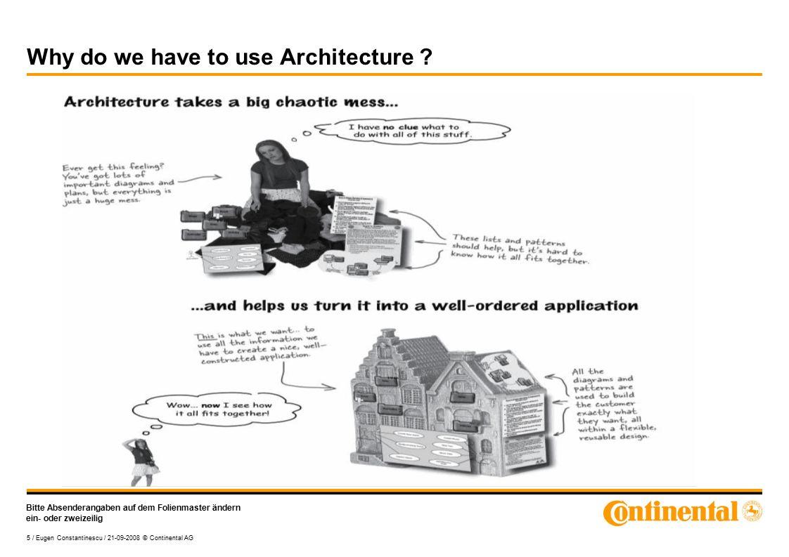 Bitte Absenderangaben auf dem Folienmaster ändern ein- oder zweizeilig 5 / Eugen Constantinescu / 21-09-2008 © Continental AG Why do we have to use Architecture ?