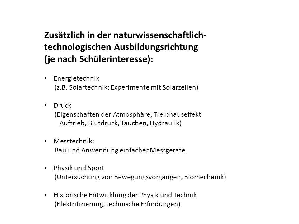 Zusätzlich in der naturwissenschaftlich- technologischen Ausbildungsrichtung (je nach Schülerinteresse): Energietechnik (z.B.