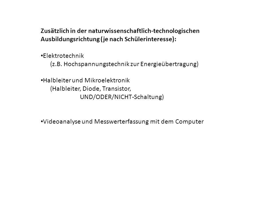 Zusätzlich in der naturwissenschaftlich-technologischen Ausbildungsrichtung (je nach Schülerinteresse): Elektrotechnik (z.B.
