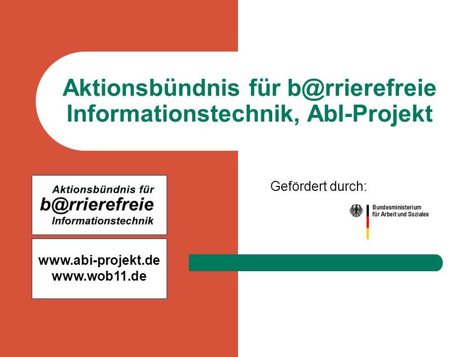 Gefördert durch: www.abi-projekt.de www.wob11.de Aktionsbündnis für b@rrierefreie Informationstechnik, AbI-Projekt