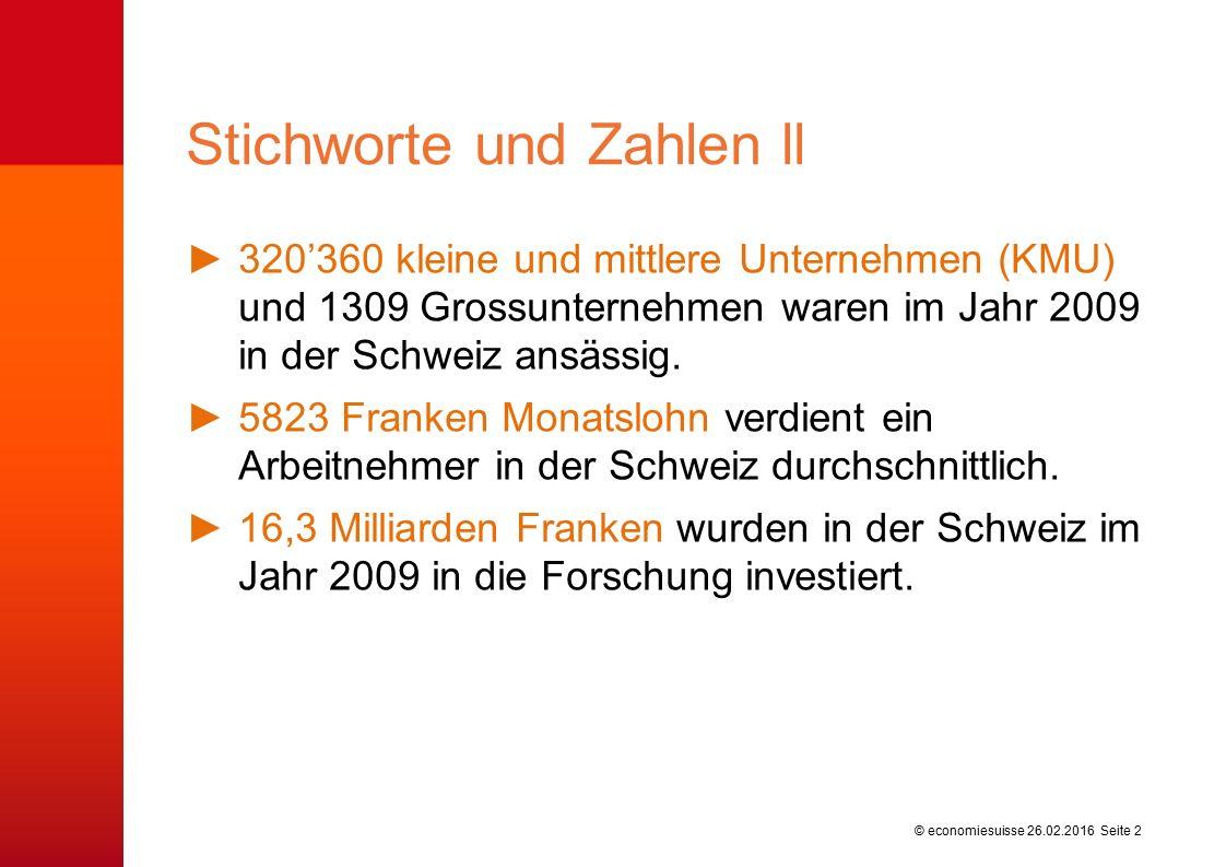 © economiesuisse ►320'360 kleine und mittlere Unternehmen (KMU) und 1309 Grossunternehmen waren im Jahr 2009 in der Schweiz ansässig. ►5823 Franken Mo