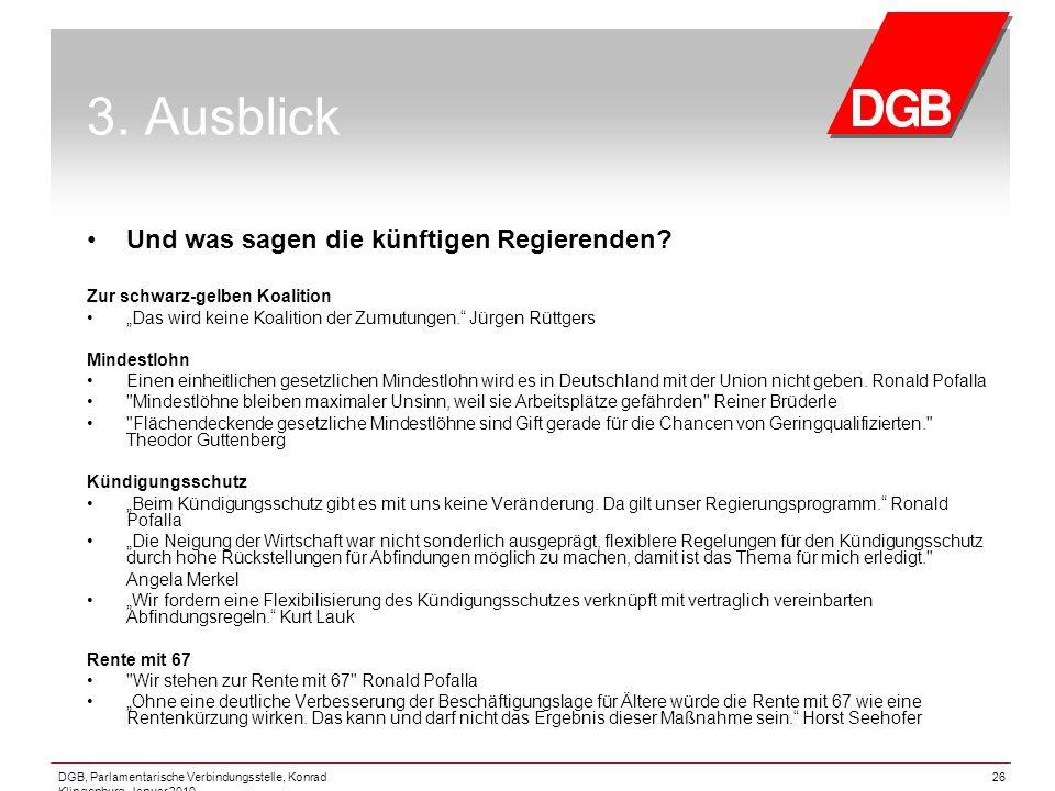 DGB, Parlamentarische Verbindungsstelle, Konrad Klingenburg, Januar 2010 26 3. Ausblick Und was sagen die künftigen Regierenden? Zur schwarz-gelben Ko