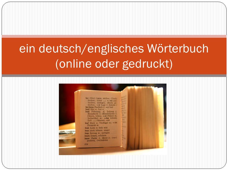 ein deutsch/englisches Wörterbuch (online oder gedruckt)