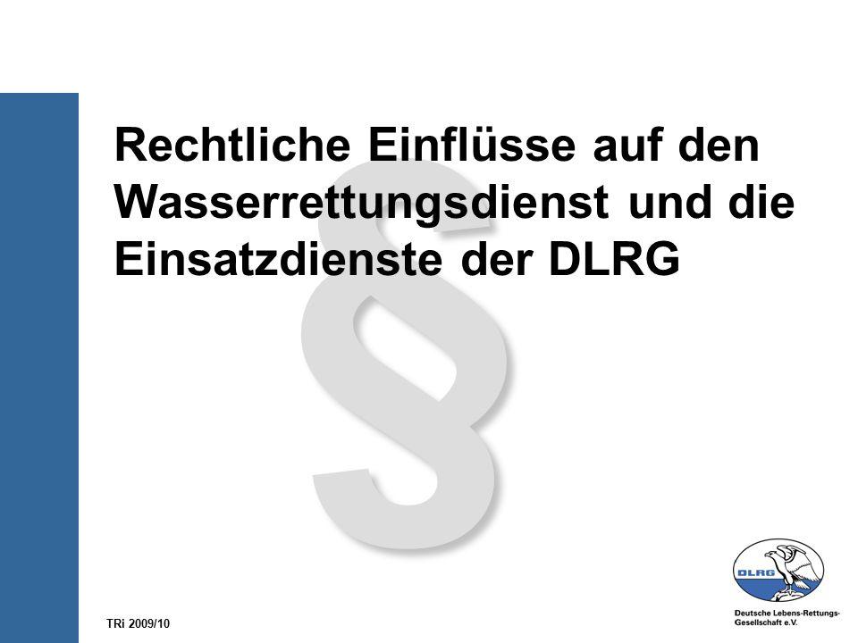 § Rechtliche Einflüsse auf den Wasserrettungsdienst und die Einsatzdienste der DLRG TRi 2009/10