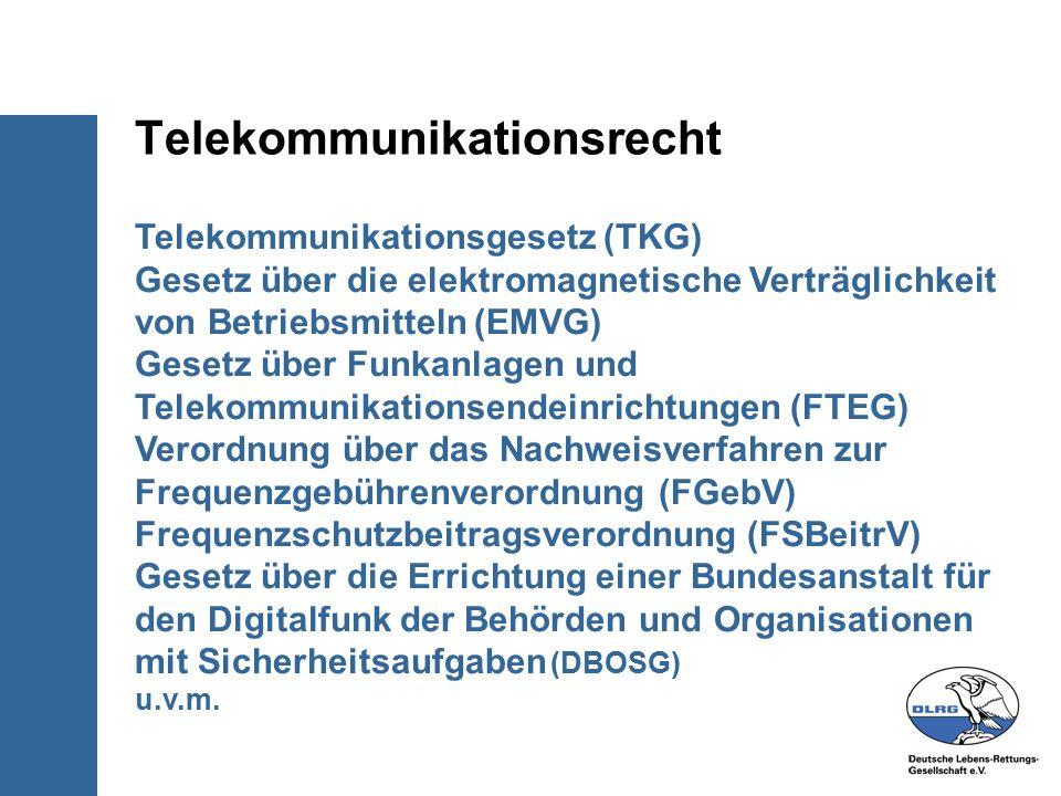 Telekommunikationsgesetz (TKG) Gesetz über die elektromagnetische Verträglichkeit von Betriebsmitteln (EMVG) Gesetz über Funkanlagen und Telekommunikationsendeinrichtungen (FTEG) Verordnung über das Nachweisverfahren zur Frequenzgebührenverordnung (FGebV) Frequenzschutzbeitragsverordnung (FSBeitrV) Gesetz über die Errichtung einer Bundesanstalt für den Digitalfunk der Behörden und Organisationen mit Sicherheitsaufgaben (DBOSG) u.v.m.