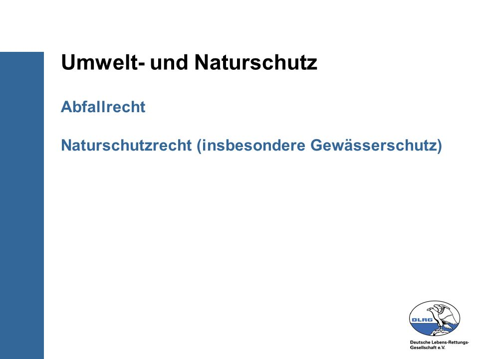 Abfallrecht Naturschutzrecht (insbesondere Gewässerschutz) Umwelt- und Naturschutz