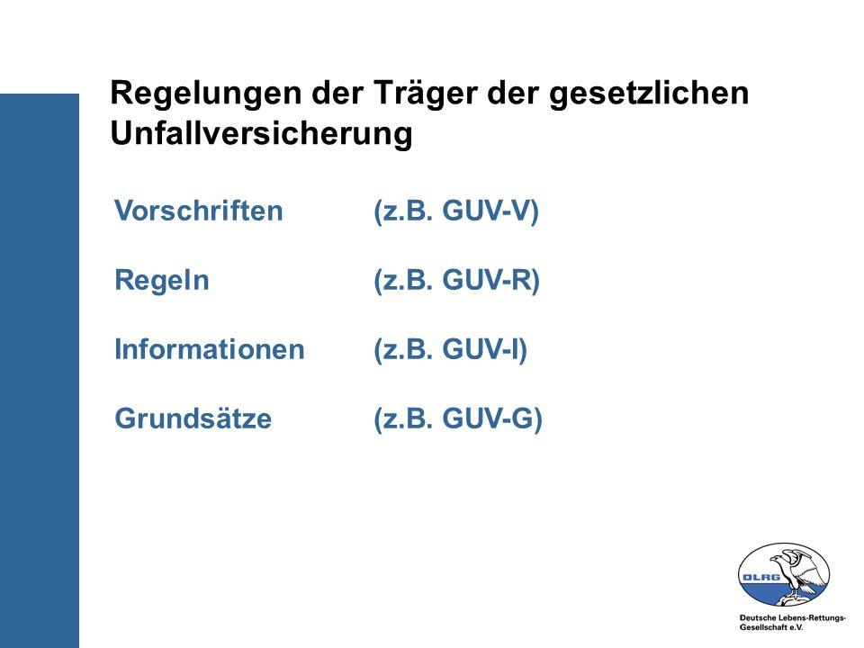 Vorschriften (z.B. GUV-V) Regeln (z.B. GUV-R) Informationen (z.B. GUV-I) Grundsätze (z.B. GUV-G) Regelungen der Träger der gesetzlichen Unfallversiche