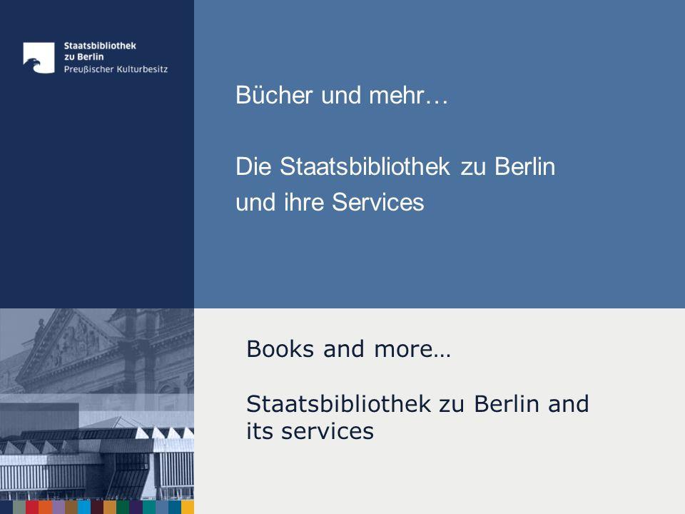 Bücher und mehr… Die Staatsbibliothek zu Berlin und ihre Services Books and more… Staatsbibliothek zu Berlin and its services
