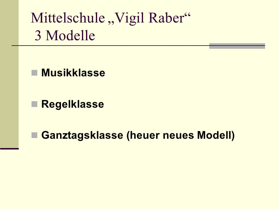 "Mittelschule ""Vigil Raber 3 Modelle Musikklasse Regelklasse Ganztagsklasse (heuer neues Modell)"