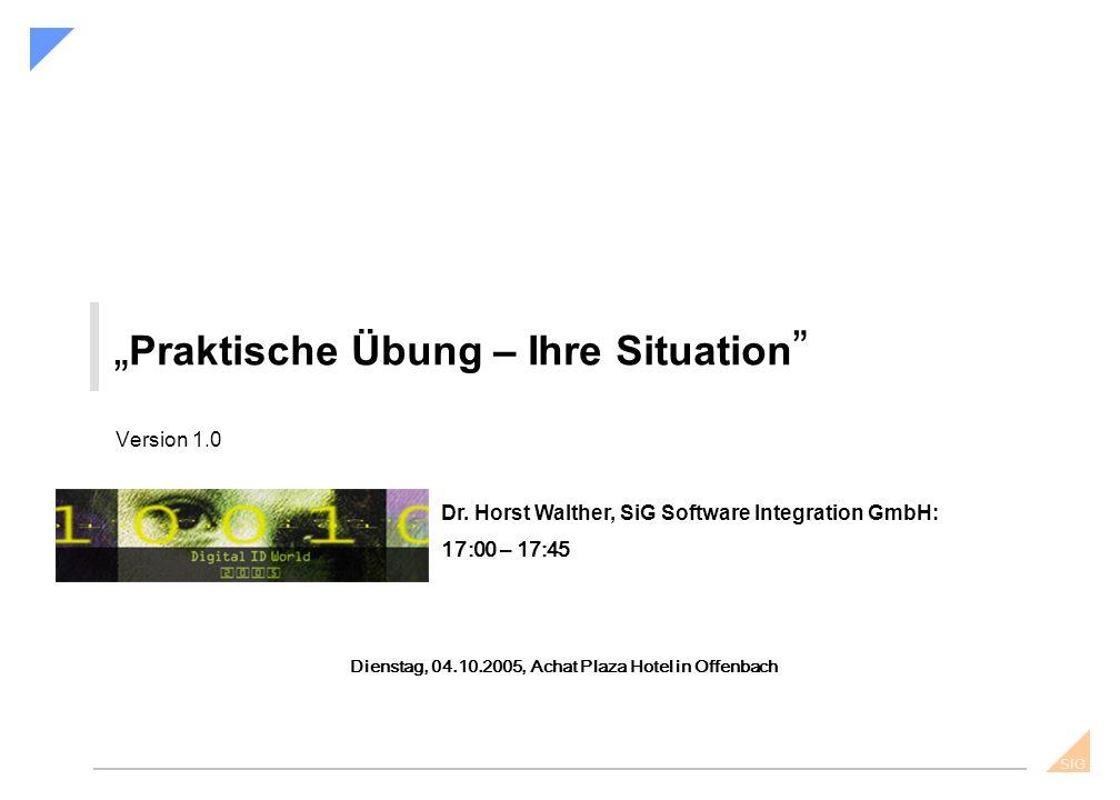 """SIG """" Praktische Übung – Ihre Situation Version 1.0 Dienstag, 04.10.2005, Achat Plaza Hotel in Offenbach Dr."""