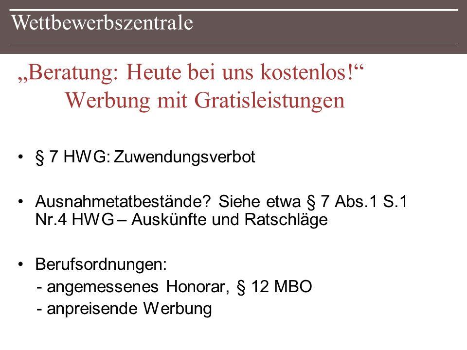 """Wettbewerbszentrale """"Beratung: Heute bei uns kostenlos! Werbung mit Gratisleistungen § 7 HWG: Zuwendungsverbot Ausnahmetatbestände."""