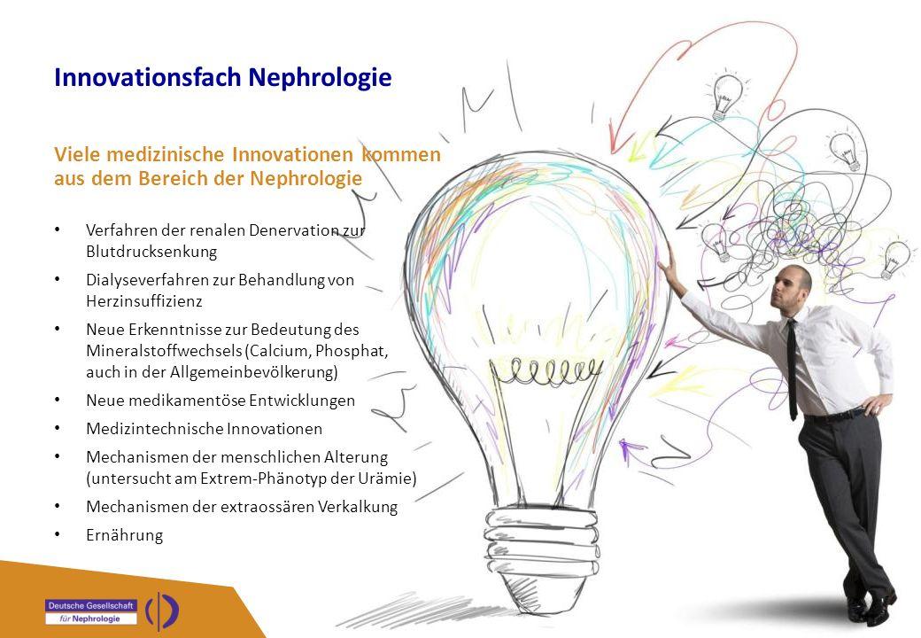 Innovationsfach Nephrologie Viele medizinische Innovationen kommen aus dem Bereich der Nephrologie Verfahren der renalen Denervation zur Blutdrucksenk