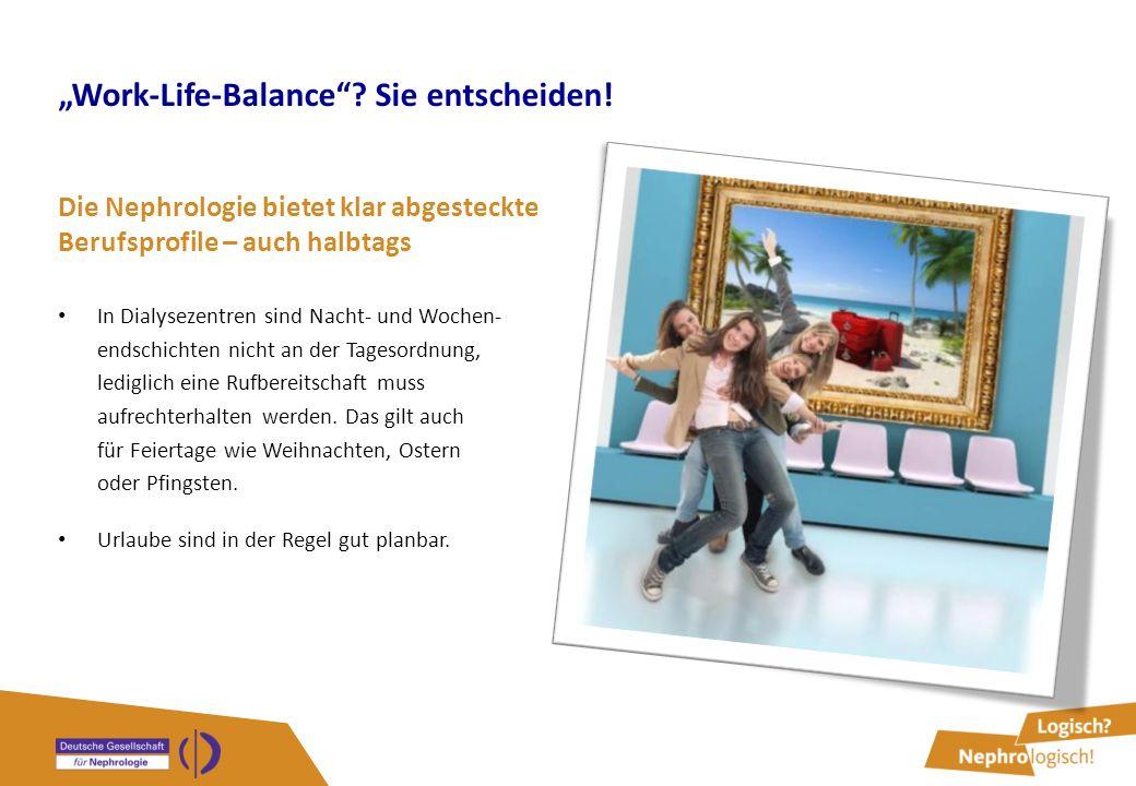 """""""Work-Life-Balance""""? Sie entscheiden! Die Nephrologie bietet klar abgesteckte Berufsprofile – auch halbtags In Dialysezentren sind Nacht- und Wochen-"""