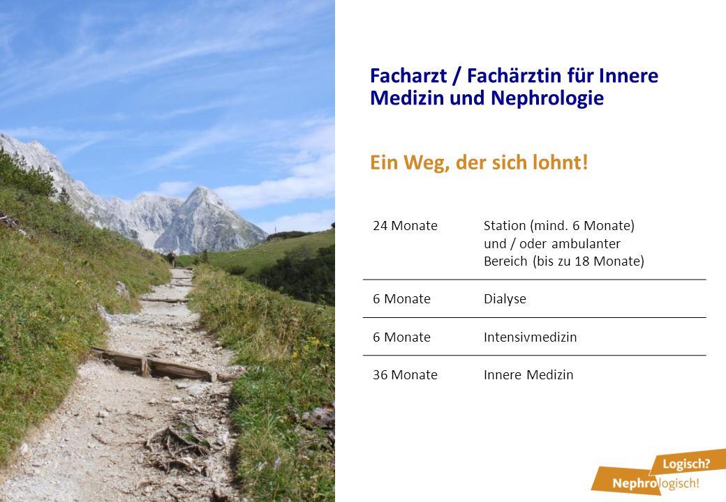Facharzt / Fachärztin für Innere Medizin und Nephrologie 24 MonateStation (mind. 6 Monate) und / oder ambulanter Bereich (bis zu 18 Monate) 6 MonateDi
