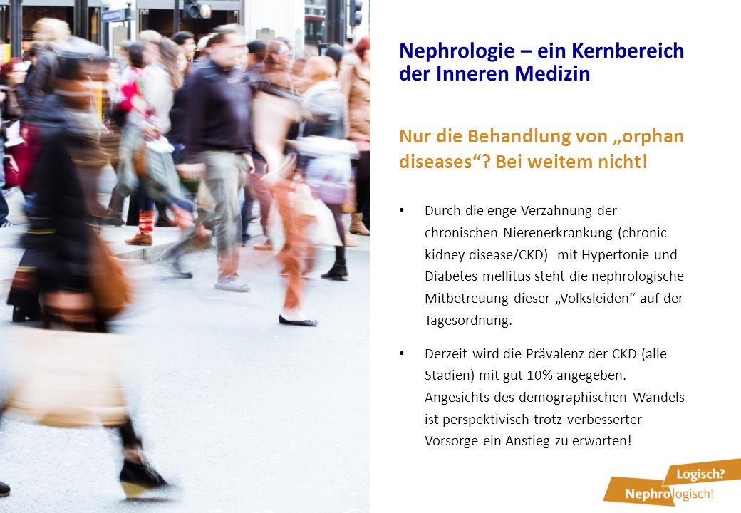 """Nephrologie – ein Kernbereich der Inneren Medizin Nur die Behandlung von """"orphan diseases""""? Bei weitem nicht! Durch die enge Verzahnung der chronische"""