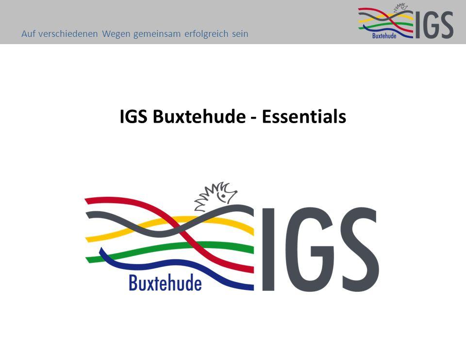 IGS Buxtehude - Essentials Auf verschiedenen Wegen gemeinsam erfolgreich sein