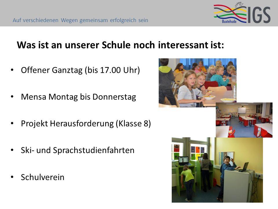 Was ist an unserer Schule noch interessant ist: Offener Ganztag (bis 17.00 Uhr) Mensa Montag bis Donnerstag Projekt Herausforderung (Klasse 8) Ski- un
