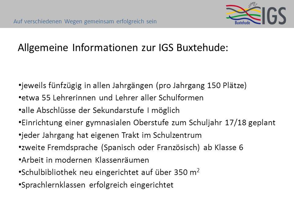 Allgemeine Informationen zur IGS Buxtehude: jeweils fünfzügig in allen Jahrgängen (pro Jahrgang 150 Plätze) etwa 55 Lehrerinnen und Lehrer aller Schul