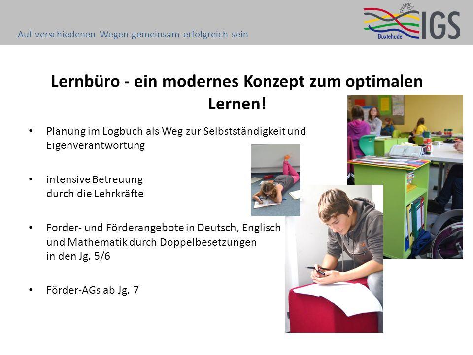 Lernbüro - ein modernes Konzept zum optimalen Lernen! Planung im Logbuch als Weg zur Selbstständigkeit und Eigenverantwortung intensive Betreuung durc