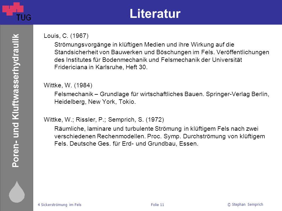 © Stephan Semprich 4 Sickerströmung im FelsFolie 11 Poren- und Kluftwasserhydraulik Literatur Louis, C.