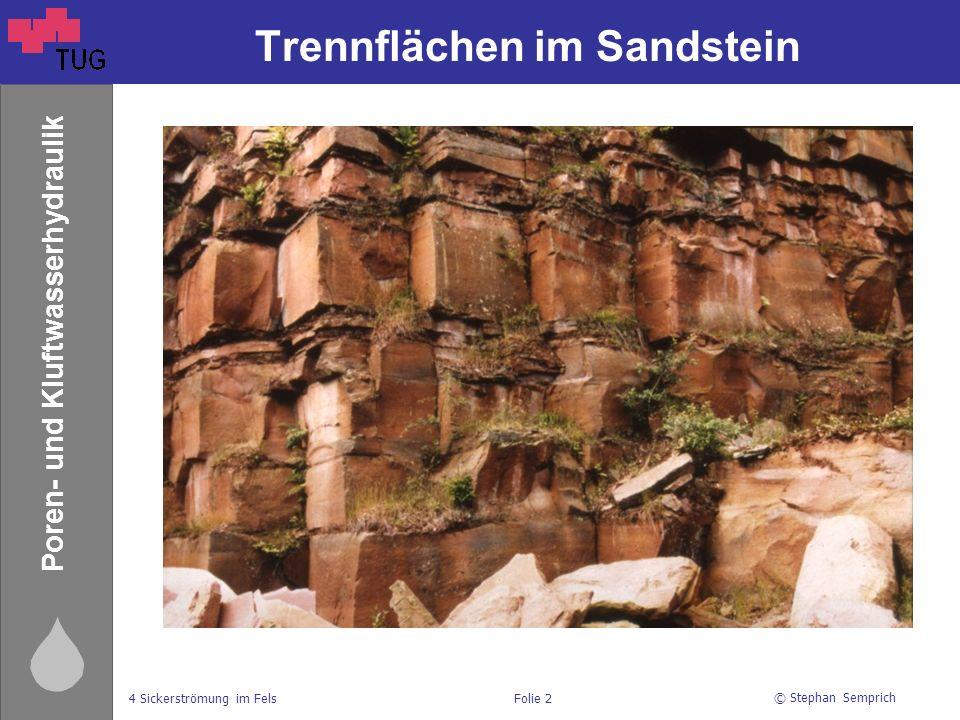 © Stephan Semprich 4 Sickerströmung im FelsFolie 2 Poren- und Kluftwasserhydraulik Trennflächen im Sandstein
