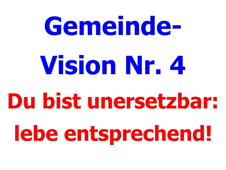 Gemeinde- Vision Nr. 4 Du bist unersetzbar: lebe entsprechend!