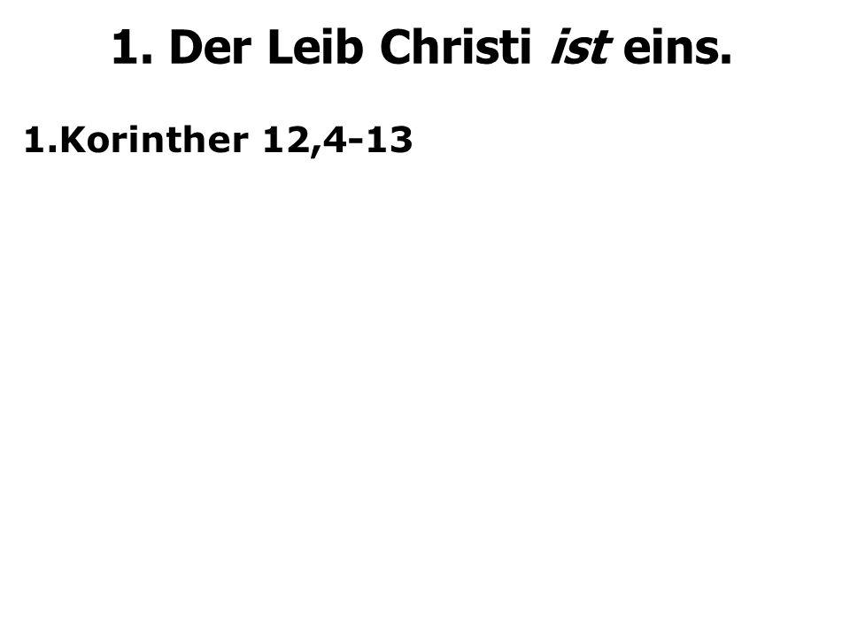 1.Korinther 12,4-13 1. Der Leib Christi ist eins.
