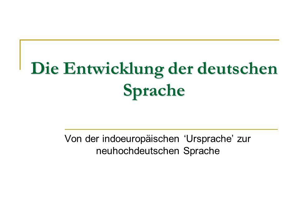 Die Entwicklung der deutschen Sprache Von der indoeuropäischen 'Ursprache' zur neuhochdeutschen Sprache