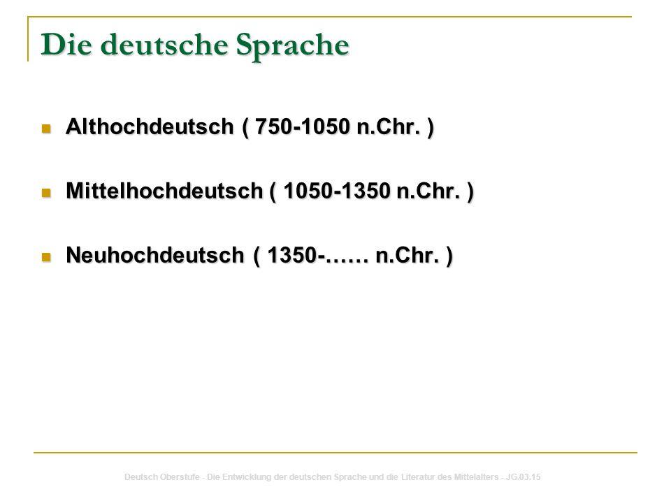 Die deutsche Sprache Althochdeutsch( 750-1050 n.Chr.