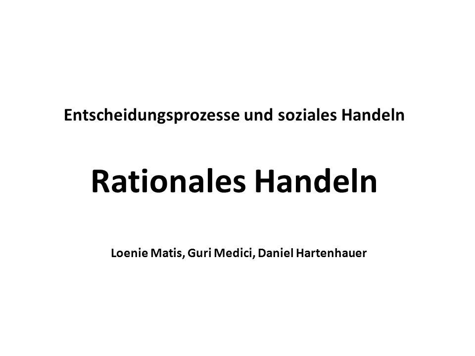 Entscheidungsprozesse und soziales Handeln Rationales Handeln Loenie Matis, Guri Medici, Daniel Hartenhauer