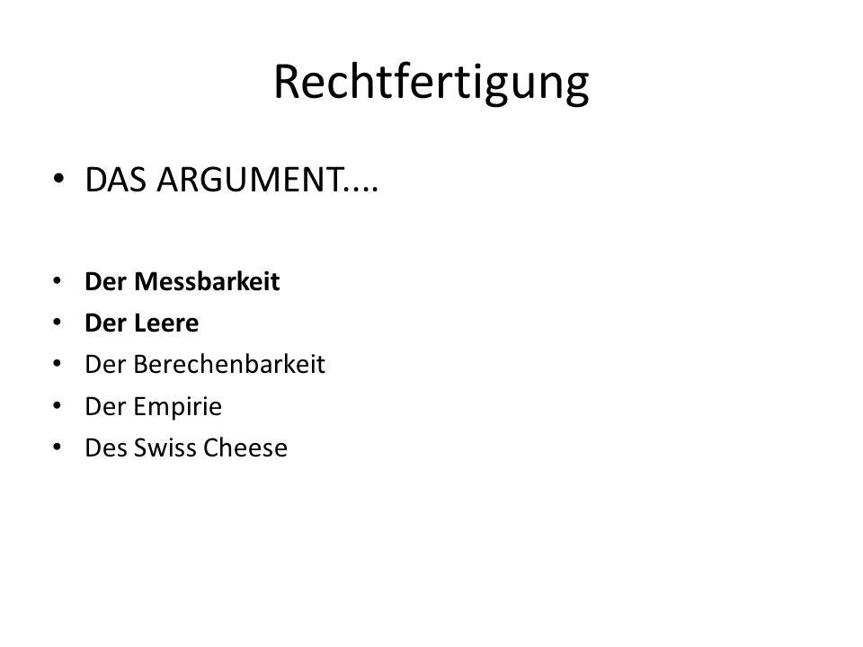 Rechtfertigung DAS ARGUMENT.... Der Messbarkeit Der Leere Der Berechenbarkeit Der Empirie Des Swiss Cheese