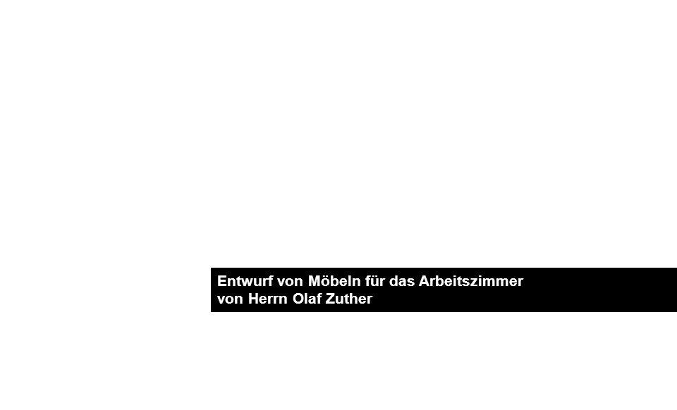 Entwurf von Möbeln für das Arbeitszimmer von Herrn Olaf Zuther