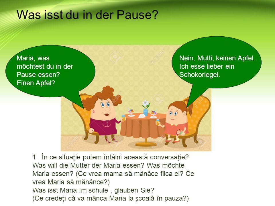 Was isst du in der Pause.Maria, was möchtest du in der Pause essen.