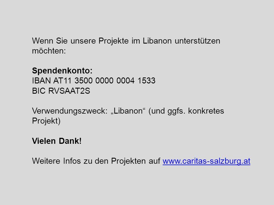 """Wenn Sie unsere Projekte im Libanon unterstützen möchten: Spendenkonto: IBAN AT11 3500 0000 0004 1533 BIC RVSAAT2S Verwendungszweck: """"Libanon"""" (und gg"""