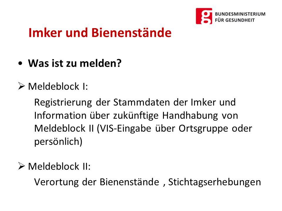 Was ist zu melden?  Meldeblock I: Registrierung der Stammdaten der Imker und Information über zukünftige Handhabung von Meldeblock II (VIS-Eingabe üb