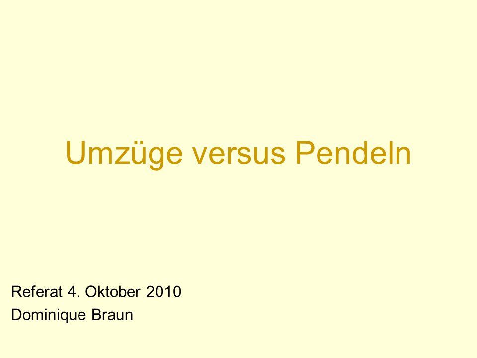 Umzüge versus Pendeln Referat 4. Oktober 2010 Dominique Braun
