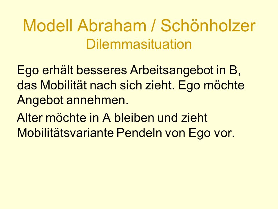 Modell Abraham / Schönholzer Dilemmasituation Ego erhält besseres Arbeitsangebot in B, das Mobilität nach sich zieht.