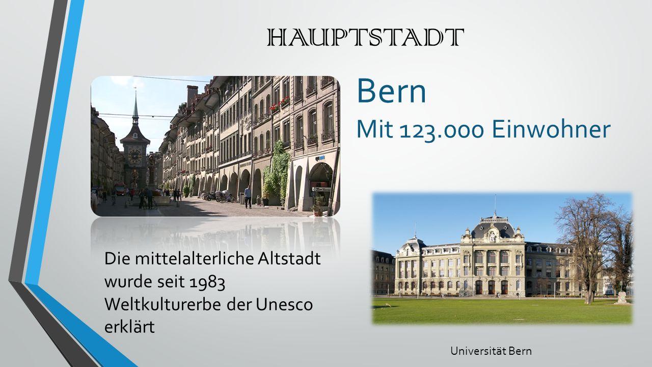 HAUPTSTADT Bern Mit 123.000 Einwohner Die mittelalterliche Altstadt wurde seit 1983 Weltkulturerbe der Unesco erklärt Universität Bern