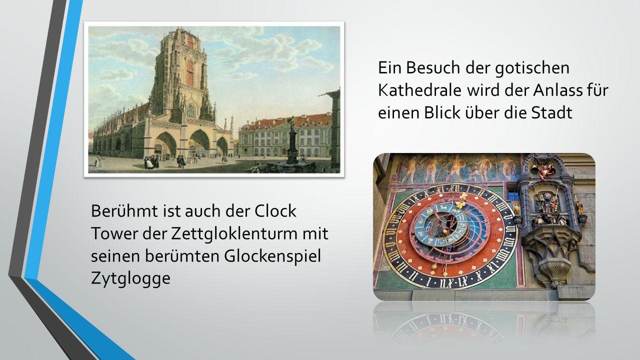 . Ein Besuch der gotischen Kathedrale wird der Anlass für einen Blick über die Stadt Berühmt ist auch der Clock Tower der Zettgloklenturm mit seinen berümten Glockenspiel Zytglogge